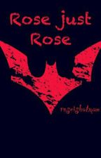 Rose Just Rose by Teh_Shadow