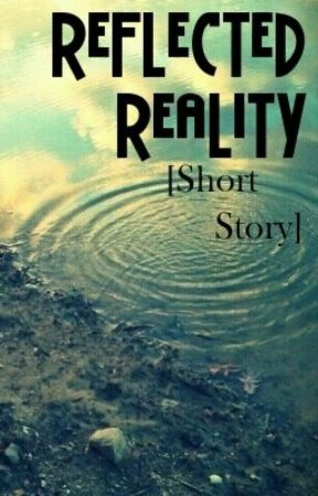 Reflected Reality [Short Story] by AliceAwakening