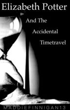Elizabeth Potter and the Accidental Timetravel // DISCONTINUED  by MaddieFinnigan137