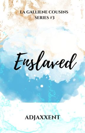 Enslaved [La Galliene Series #3]  by Adjaxxent