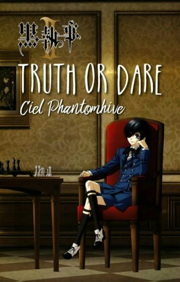 Truth Or Dare Ciel Phantomhive?