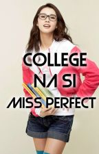 COLLEGE NA Si MiSS PERFECT by xheyzii