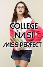 COLLEGE NA Si MiSS PERFECT by xheyzii