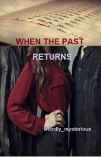 When the past returns. by weirdly_mysterious