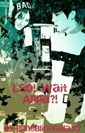 Leo! Wait Appa?! [VIXX Leo] - ghoulblinger - Wattpad