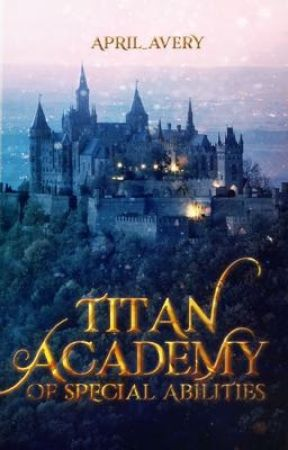 Titan Academy of Special Abilities (Published under Cloak Pop Fiction) by april_avery
