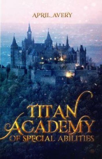 Titan Academy of Special Abilities (Published under Cloak Pop Fiction)