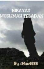 HIKAYAT MUSLIMAH TELADAN by Mun4555