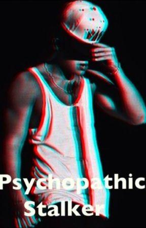 Psychopathic Stalker || a.c.m by AustinsCurlyHair