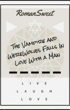 The Vampire and WereWolves Falls In Love With A Man by RomanSweet
