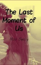 The Last Moment of Us by SmileyMissAuthor