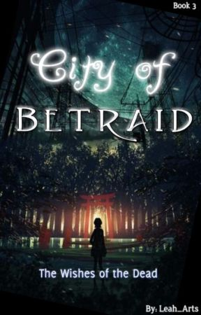 """City of Betraid"""" The Wishes of the dead"""" Book 3 by Leah_Arts"""