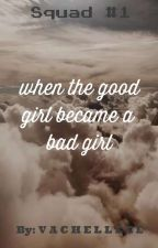 When the good girl became a bad girl. by vachelle21
