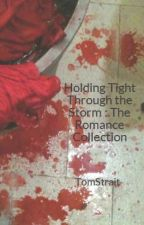Holding Tight Through the Storm : The Romance Collection by TomStrait