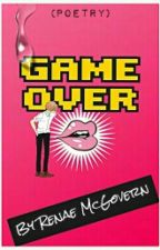 GAME OVER. (Watty's 2016) by -Angry-Girl-