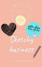 Sketchy Business by TDAmaranthine