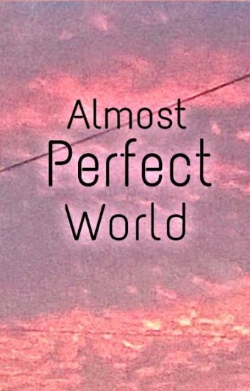 Almost Perfect World