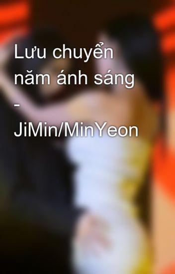 Lưu chuyển năm ánh sáng - JiMin/MinYeon