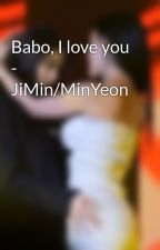 Babo, I love you - JiMin/MinYeon by thuphuong0612