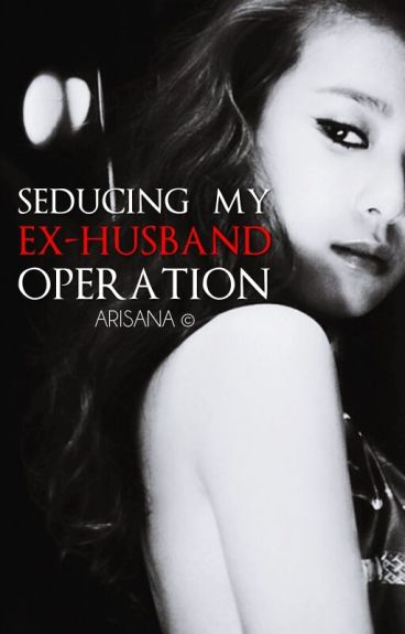 SEDUCING MY EX-HUSBAND OPERATION ( to be published )