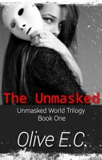 The Unmasked (Book One) by oliveec