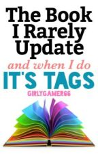 The Book That I Rarely Update But When I Do It's Tags by GirlyGamer66