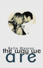The Way We Are (DISCONTINUED) by BellaAlvarez