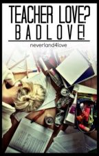 Teacher Love? Bad Love! by neverland4love