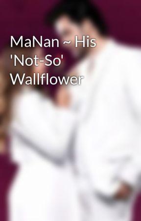 MaNan ~ His 'Not-So' Wallflower by Niveditaaa_