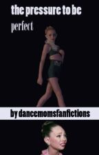 The Pressure to be Perfect. by dancemomsfanfictions