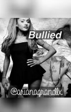 Bullied-a Justin bieber and Ariana grande story by Arianagrandlx
