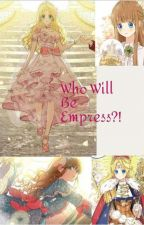 Who Will Be Empress?! by Bookworm-no1