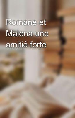 Romane Et Malena Une Amitie Forte Jeanne Acramel Wattpad