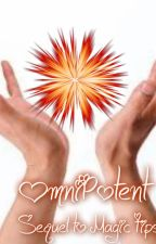 Omnipotent (sequel to magic tips.) by FabGirl3