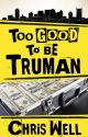Too Good to be Truman by ChrisWell
