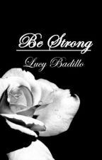 Be Strong by LucyBadillo