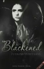 Blackened|Simsiyah by TurkishWriterss