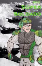Súper Soldado #Wattys2016 by D_C_C_COMICS