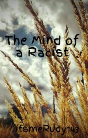 The Mind of a Racist by itsmeRudy143