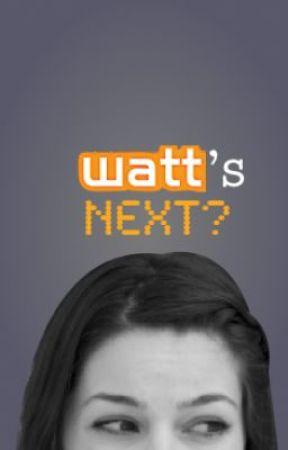 Watt's Next? [the story that got me a job at Wattpad] by DanielleThe