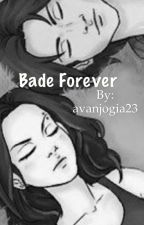 Bade Forever by avanjogia23