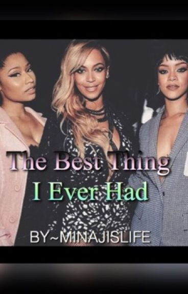 The Best Thing I Ever Had (Nicki X Beyonce X Rihanna Story)