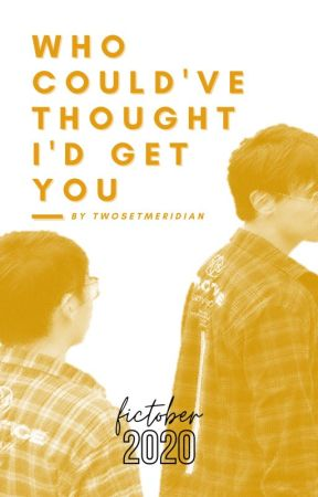 who could've thought i'd get you by twosetmeridian
