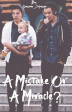 A mistake or a miracle? by Sunshine_stylinson