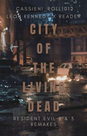 City of the Living Dead (Leon Kennedy x Reader) by cassieni_roll1012