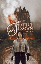 Shattered Crown {Crowned Trilogy, Book 2} by cravinq-rain