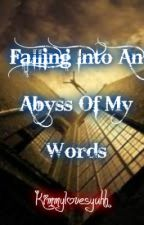 Falling Into An Abyss Of My Words by kimmylovesyuhh