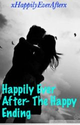 Happily Ever After-The Happy Ending (Completed) by xHappilyEverAfterx