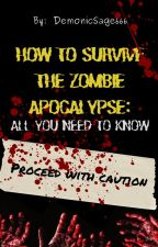 How to survive the Zombie Apocalypse: All you need to know by supernatural_witch