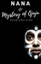 Nana and The Mystery Of Ojuju. by CreatorYah